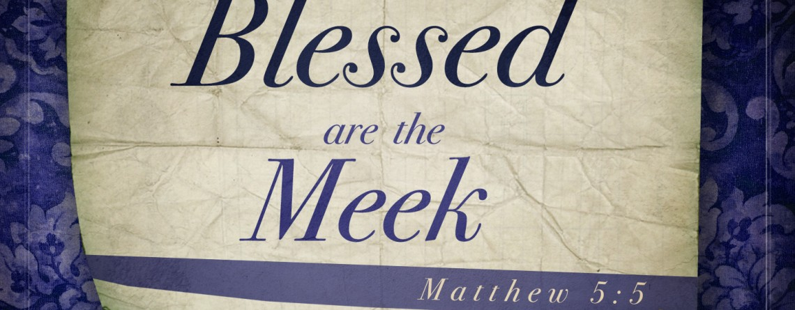 Blessed Are The Meek